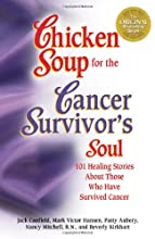Chicken Soup for the Cancer Survivor's Soul: 101 Healing Stories About Those Who Have Survived Cancer