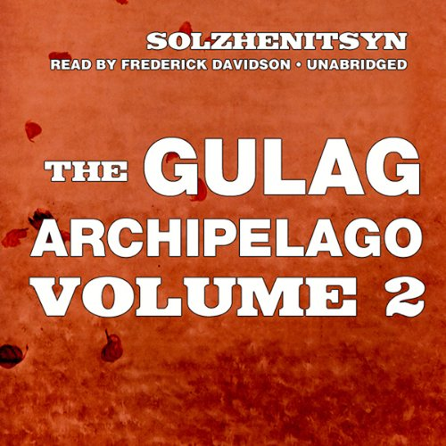 The Gulag Archipelago, Volume II: The Destructive-Labor Camps and The Soul and Barbed Wire cover