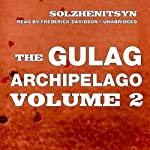 The Gulag Archipelago, Volume II: The Destructive-Labor Camps and The Soul and Barbed Wire | Aleksandr Solzhenitsyn