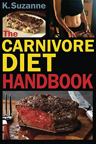The Carnivore Diet Handbook: Get Lean, Strong, and Feel Your Best Ever on a 100% Animal-Based Diet by K. Suzanne
