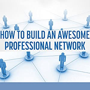 Business Networking: How to Build an Awesome Professional Network Audiobook