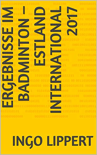 Ergebnisse im Badminton – Estland International 2017 (Sportstatistik 510) (German Edition) por Ingo Lippert