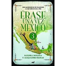 Érase una vez México 3: Del gobierno de Madero al retorno del PRI