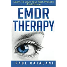 EMDR Therapy: Learn To Love Your Past, Present And Future