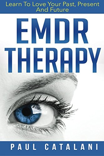 Read Online EMDR Therapy: Learn To Love Your Past, Present And Future pdf epub