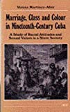 img - for Marriage, Class and Colour in Nineteenth-Century Cuba: A Study of Racial Attitudes and Sexual Values in a Slave Society (Women and Culture Series) by Verena Martinez-Alier (1989-08-15) book / textbook / text book