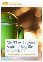 DIE 33 WICHTIGSTEN ANDROID BEGRIFFE KURZ ERKLÄRT: KOSTENLOSER TECHNIK RATGEBER ZUM UMGANG MIT ANDROID SMARTPHONES (GERMAN EDITION)