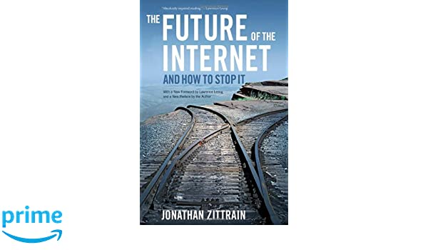 The Future of the Internet--And How to Stop It: Amazon.es: Jonathan Zittrain: Libros en idiomas extranjeros
