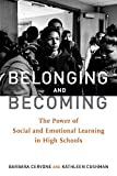 Belonging and Becoming: The Power of Social and Emotional Learning in High Schools by Barbara Cervone (2015-09-22)