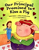 img - for Our Principal Promised to Kiss a Pig by Kalli Dakos (2004-01-01) book / textbook / text book