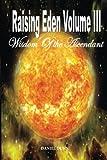 Raising Eden Volume III: Wisdom of The Ascendant (Volume 3)