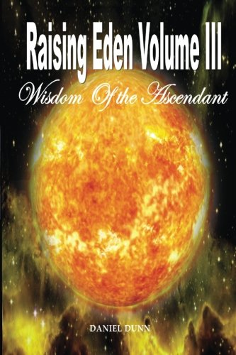 Raising Eden Volume III: Wisdom of the Ascendant