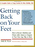 Getting Back on Your Feet : How to Recover Mobility and Fitness after Injury or Surgery to Your Foot, Leg, Hip, or Knee, Pryor, Sally R., 0930031385