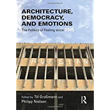 Architecture, Democracy and Emotions: The Politics of Feeling since 1945