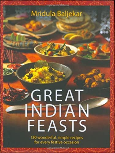 Great Indian Feasts: 130 Wonderful, Simple Recipes for Every