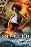 Front cover for the book Riveted by Meljean Brook