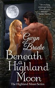 Beneath a Highland Moon (The Highland Moon Series Book 1) by [Brodie, Gwyn]