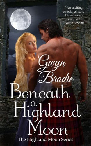 Book: Beneath a Highland Moon (The Highland Moon Series 1) by Gwyn Brodie