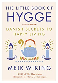 The Little Book of Hygge: Danish Secrets to Happy Living by [Wiking, Meik]