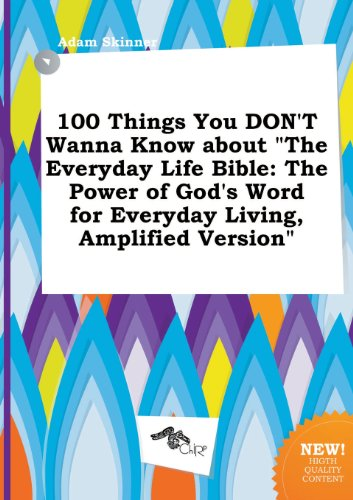 100-Things-You-Don't-Wanna-Know-about-the-Everyday-Life-Bible-The-Power-of-God's-Word-for-Everyday-Living-Amplified-Version