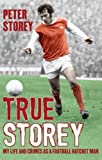 True Storey: My Life and Crimes as a Football Hatchet Man by Peter Storey (2010-09-02)