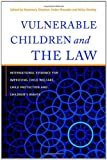 Vulnerable Children and the Law : International Evidence for Improving Child Welfare, Child Protection and Children's Rights, , 1849058687