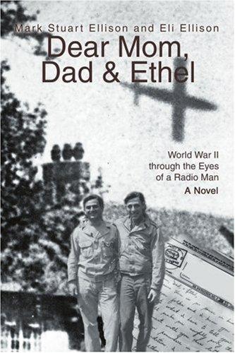 Dear Mom, Dad & Ethel: World War II Through the Eyes of a Radio Man
