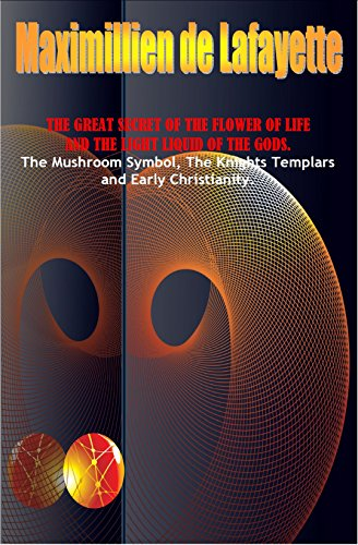The Great Secret Of The Flower Of Life And The Light Liquid Of The Gods. The Mushroom Symbol, The Knights Templars and Early Christianity