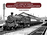 img - for Lost Lines: Aberystwyth to Carmarthen book / textbook / text book