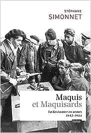 Maquis et maquisards - la resistance en armes 1942-1944: La résistance en armes 1942-1944 Histoire: Amazon.es: Simonnet, Stéphane: Libros en idiomas extranjeros