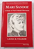 Mari Sandoz : A Study in Post-Colonial Discourse, Villiger, Laura R., 0820423653