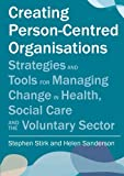 img - for Creating Person-Centred Organisations: Strategies and Tools for Managing Change in Health, Social Care and the Voluntary Sector book / textbook / text book
