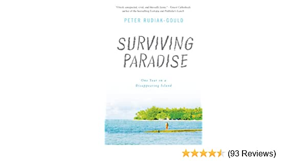 Surviving Paradise One Year On A Disappearing Island Peter Rudiak