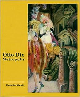 Otto Dix: Metropolis, Catalogue Exposition, 2 Juillet - 18 Octobre 1998, Fondation Maeght