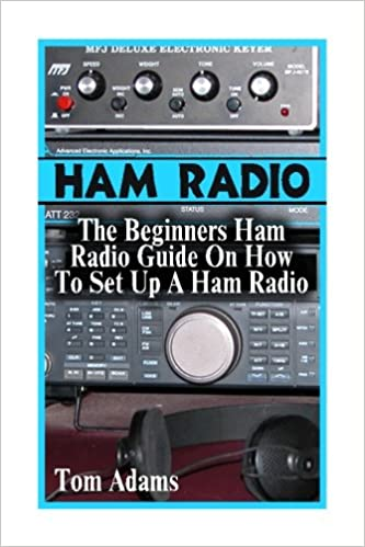Ham Radio: The Beginners Ham Radio Guide On How To Set Up A
