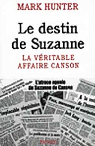 Le destin de Suzanne : La véritable affaire Canson Broché – 11 janvier 1995 Mark Hunter Fayard 2213592632 TL2213592632