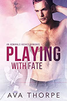 Playing With Fate (Admirals Hockey Book 1) by [Thorpe, Ava]
