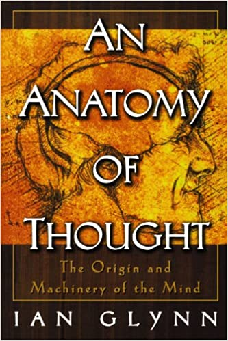 An Anatomy Of Thought The Origin And Machinery Of The Mind