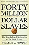 Forty Million Dollar Slaves: The Rise, Fall, and Redemption of the Black Athlete, William C. Rhoden, 0307353141