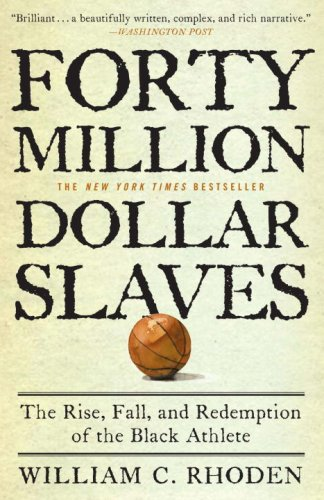 Forty Million Dollar Slaves: The Rise, Fall, and Redemption of the Black Athlete cover