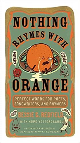 Nothing Rhymes with Orange: Perfect Words for Poets, Songwriters ...