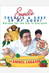 Emeril's There's a Chef in My Soup! Recipes for the Kid in Everyone Hardcover