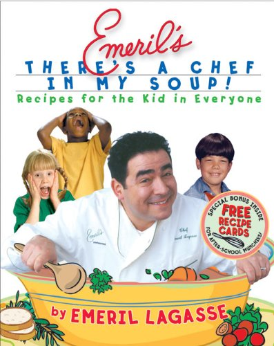 (Emeril's There's a Chef in My Soup! Recipes for the Kid in)