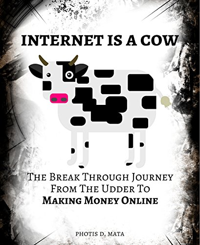 internet-is-a-cow-the-break-through-journey-from-the-udder-to-making-money-online-aha-moments-book-2