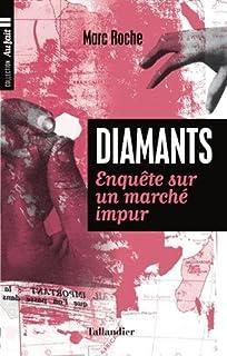 Diamants : enquête sur un marché impur, Roche, Marc