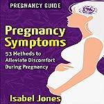 Pregnancy Symptoms: 53 Methods to Alleviate Discomfort During Pregnancy | Isabel Jones