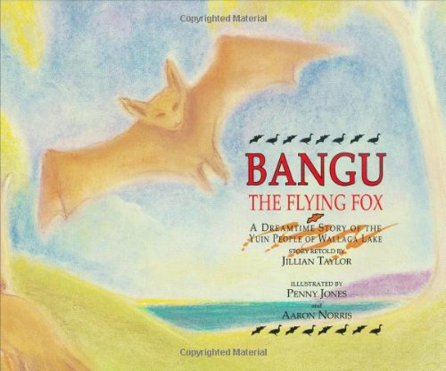 Bangu the Flying Fox: A Dreamtime Story of the Yuin People of Wallaga Lake