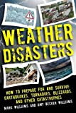 img - for Weather Disasters: How to Prepare For and Survive Earthquakes, Tornadoes, Blizzards, and Other Catastrophes book / textbook / text book