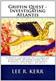 Griffin Quest - Investigating Atlantis, Lee Kerr, 0615490131