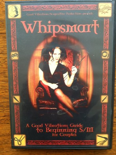 Whipsmart. A Good Vibrations Guide to Beginning S/M for Couples